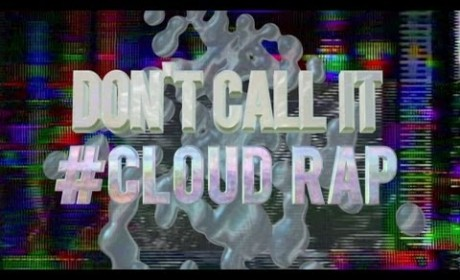 What&#8217;s the hell is Cloud Rap?