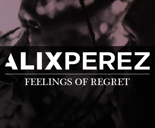 Picture 6 Alix Perez Feelings of Regret